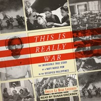 This Is Really War: The Incredible True Story of a Navy Nurse POW in the Occupied Philippines - Emilie Le Beau Lucchesi