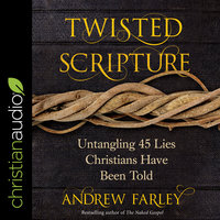 Twisted Scripture: Untangling 45 Lies Christians Have Been Told - Andrew Farley