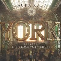 York: The Clockwork Ghost - Laura Ruby