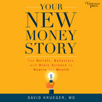 Your New Money Story: The Beliefs, Behaviors, and Brain Science to Rewire for Wealth - David Krueger