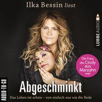 Abgeschminkt: Das Leben ist schön, von einfach war nie die Rede - Ilka Bessin