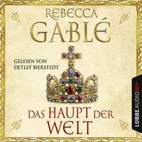Otto der Große - Teil 1: Das Haupt der Welt - Rebecca Gablé