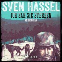 Ich sah sie sterben - Sven Hassel