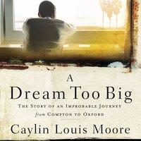 A Dream Too Big - Caylin Louis Moore