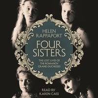 Four Sisters: The Lost Lives of the Romanov Grand Duchesses - Helen Rappaport