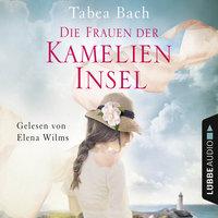 Kamelien-Insel - Band 2: Die Frauen der Kamelien-Insel - Tabea Bach