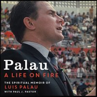 Palau: A Life on Fire - Luis Palau