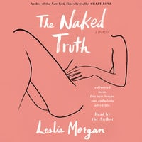 The Naked Truth - Leslie Morgan