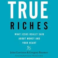 True Riches - John Cortines,Gregory Baumer