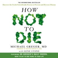 How Not To Die: Discover the foods scientifically proven to prevent and reverse disease - Gene Stone, Dr. Michael Greger