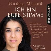 Ich bin eure Stimme: Das Mädchen, das dem Islamischen Staat entkam und gegen Gewalt und Versklavung kämpft - Nadia Murad