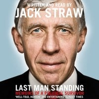 Last Man Standing: Memoirs of a Political Survivor - Jack Straw