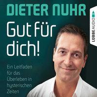 Gut für dich: Ein Leitfaden für das Überleben in hysterischen Zeiten - Dieter Nuhr