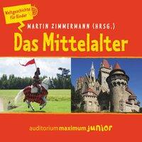 Das Mittelalter: Weltgeschichte für Kinder - Martin Zimmermann