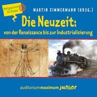 Weltgeschichte für Kinder: Die Neuzeit - von der Renaissance bis zur Industrialisierung - Martin Zimmermann