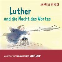 Luther und die Macht des Wortes - Andreas Venzke
