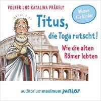 Titus, die Toga rutscht: Wie die alten Römer lebten - Volker Präkelt, Katalina Präkelt