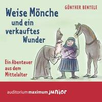 Weise Mönche und ein verkauftes Wunder: Ein Abenteuer aus dem Mittelalter - Günther Bentele