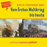 Weltgeschichte für Kinder: Vom Ersten Weltkrieg bis heute - Martin Zimmermann