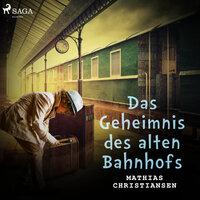 Das Geheimnis des alten Bahnhofs - Mathias Christiansen