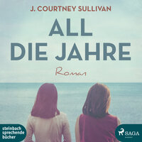 All die Jahre - J. Courtney Sullivan
