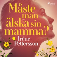 Måste man älska sin mamma? - Iréne Pettersson