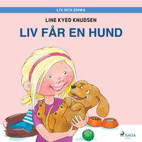 Liv och Emma: Liv får en hund - Line Kyed Knudsen