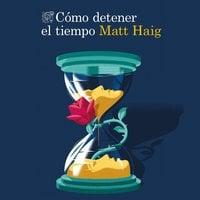 Cómo detener el tiempo - Matt Haig