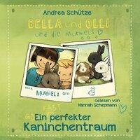 Bella und Olli: Ein (fast) perfekter Kaninchentraum - Andrea Schütze