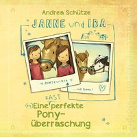 Janne und Ida: Eine (fast) perfekte Ponyüberraschung - Andrea Schütze