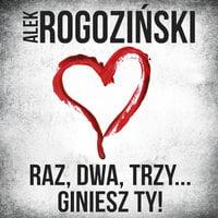 Raz, dwa, trzy, giniesz ty - Alek Rogoziński, Aleksander Rogoziński