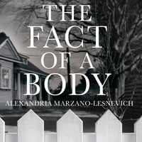 The Fact of a Body: Two Crimes, One Powerful True Story - Alex Marzano-Lesnevich