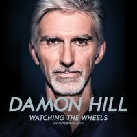 Watching the Wheels: My Autobiography - Damon Hill, Maurice Hamilton