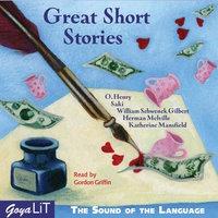 Great Short Stories - O. Henry, Herman Melville, Saki, William Schwenck Gilbert, Kathrerine Mansfiled