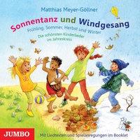 Sonnentanz und Windgesang: Frühling, Sommer, Herbst und Winter - Die schönsten Kinderlieder im Jahreskreis - Matthias Meyer-Göllner