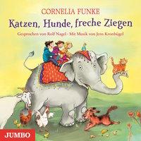 Katzen, Hunde, freche Ziegen - Cornelia Funke