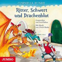 Ritter, Schwert und Drachenblut - Cornelia Funke