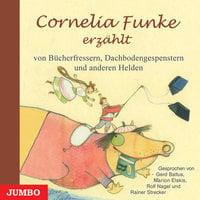 Cornelia Funke erzählt von Bücherfressern, Dachbodengespenstern und anderen Helden - Cornelia Funke