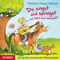 Du singst und springst und fühlst dich riesengroß! - Matthias Meyer-Göllner