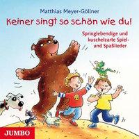 Keiner singt so schön wie du: Springlebendige und kuschelzarte Spiel- und Spaßlieder - Matthias Meyer-Göllner