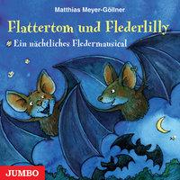 Flattertom und Flederlily: Ein nächtliches Fledermausical - Matthias Göllner