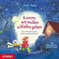 Komm, wir wollen schlafen gehen: Die schönsten Lieder, Reime und Geschichten - Ulrich Maske