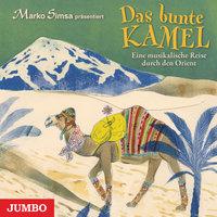 Das bunte Kamel: Eine musikalische Reise durch den Orient - Marko Simsa
