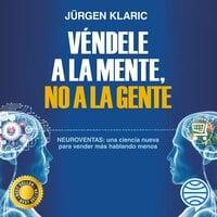 Véndele a la mente, no a la gente - Jürgen Klaric