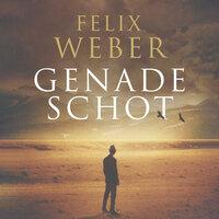 Genadeschot - Felix Weber