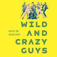 Wild and Crazy Guys - Nick de Semlyen