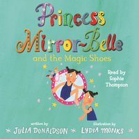 Princess Mirror-Belle and the Magic Shoes - Julia Donaldson