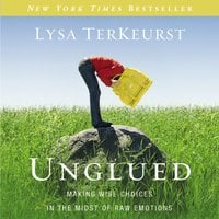 Unglued: Making Wise Choices in the Midst of Raw Emotions - Lysa TerKeurst