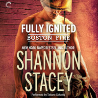 Fully Ignited: Boston Fire, Book 3 - Shannon Stacey