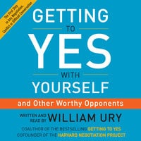 Getting to Yes with Yourself (and Other Worthy Opponents) - William Ury